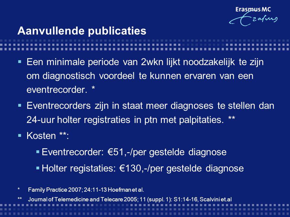 Aanvullende publicaties  Een minimale periode van 2wkn lijkt noodzakelijk te zijn om diagnostisch voordeel te kunnen ervaren van een eventrecorder. *