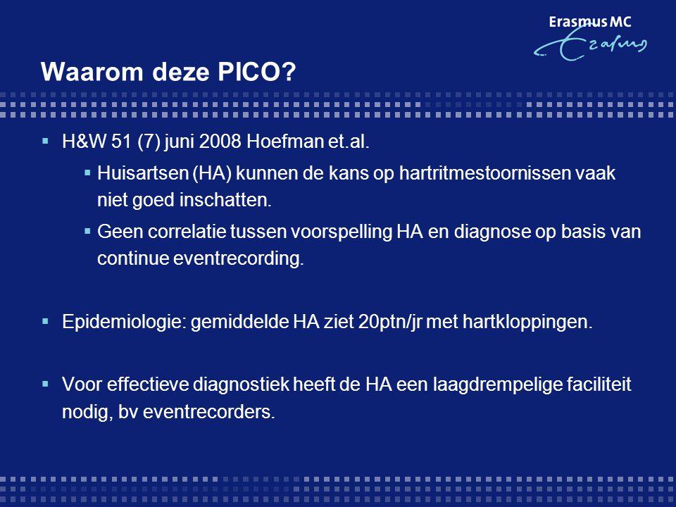 Waarom deze PICO?  H&W 51 (7) juni 2008 Hoefman et.al.  Huisartsen (HA) kunnen de kans op hartritmestoornissen vaak niet goed inschatten.  Geen cor