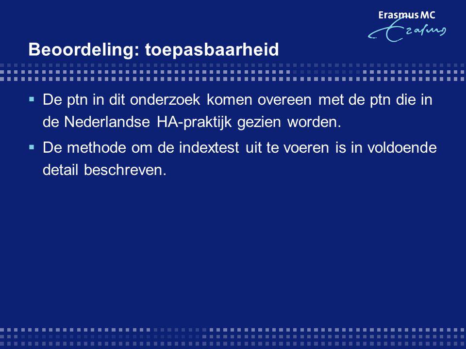 Beoordeling: toepasbaarheid  De ptn in dit onderzoek komen overeen met de ptn die in de Nederlandse HA-praktijk gezien worden.  De methode om de ind