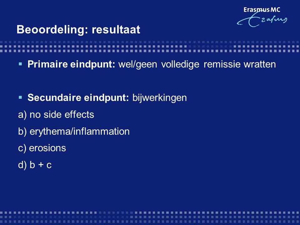 Beoordeling: resultaat  Primaire eindpunt: wel/geen volledige remissie wratten  Secundaire eindpunt: bijwerkingen a) no side effects b) erythema/inf