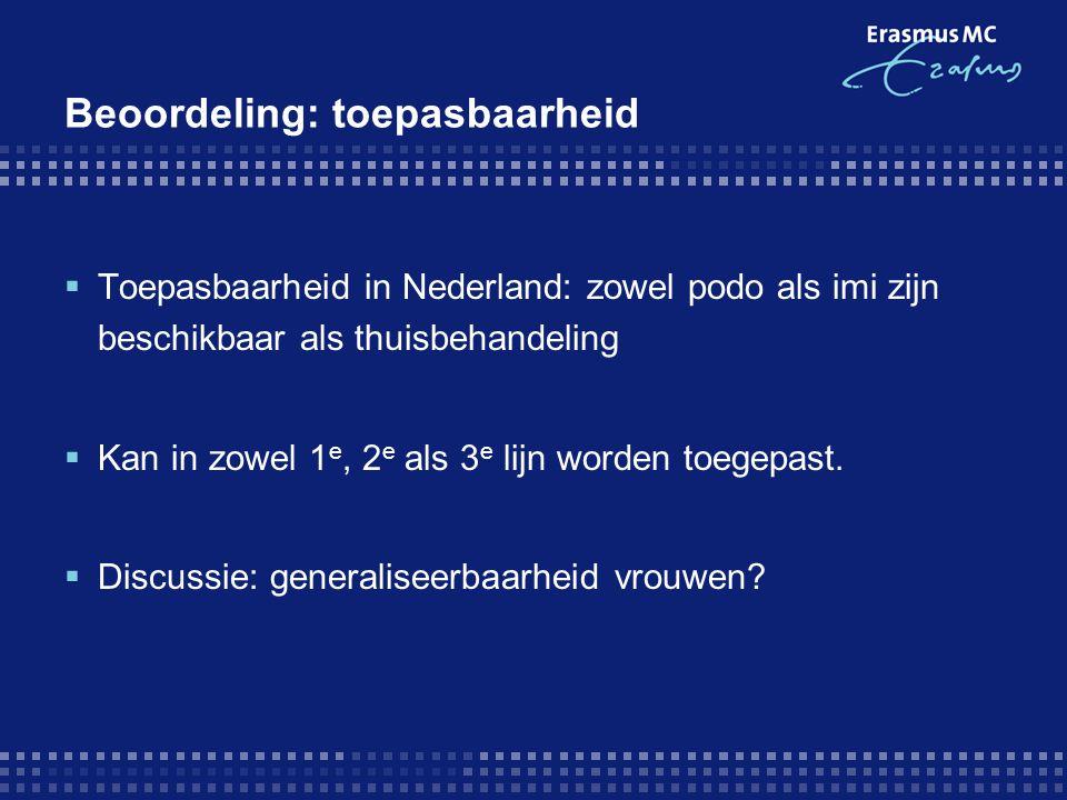 Beoordeling: toepasbaarheid  Toepasbaarheid in Nederland: zowel podo als imi zijn beschikbaar als thuisbehandeling  Kan in zowel 1 e, 2 e als 3 e li