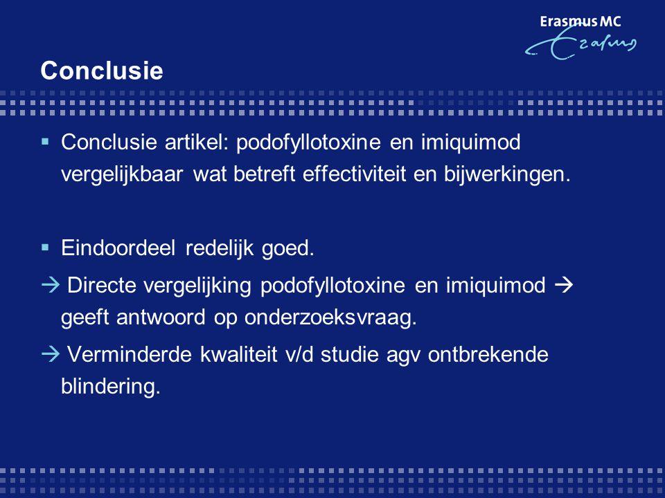 Conclusie  Conclusie artikel: podofyllotoxine en imiquimod vergelijkbaar wat betreft effectiviteit en bijwerkingen.  Eindoordeel redelijk goed.  Di