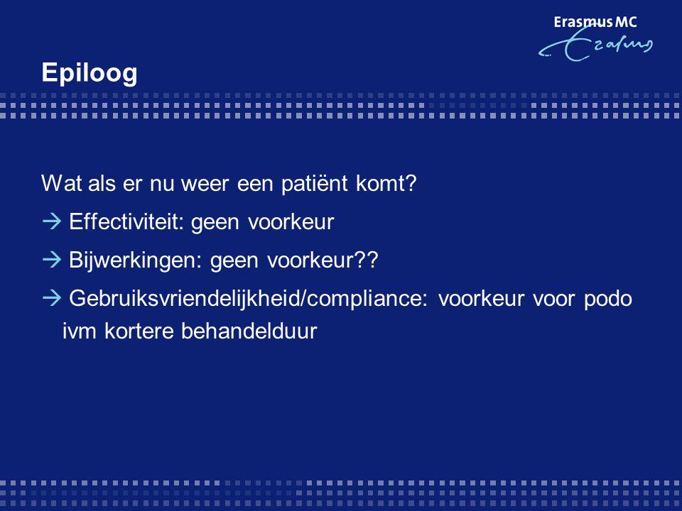 Epiloog Wat als er nu weer een patiënt komt?  Effectiviteit: geen voorkeur  Bijwerkingen: geen voorkeur??  Gebruiksvriendelijkheid/compliance: voor
