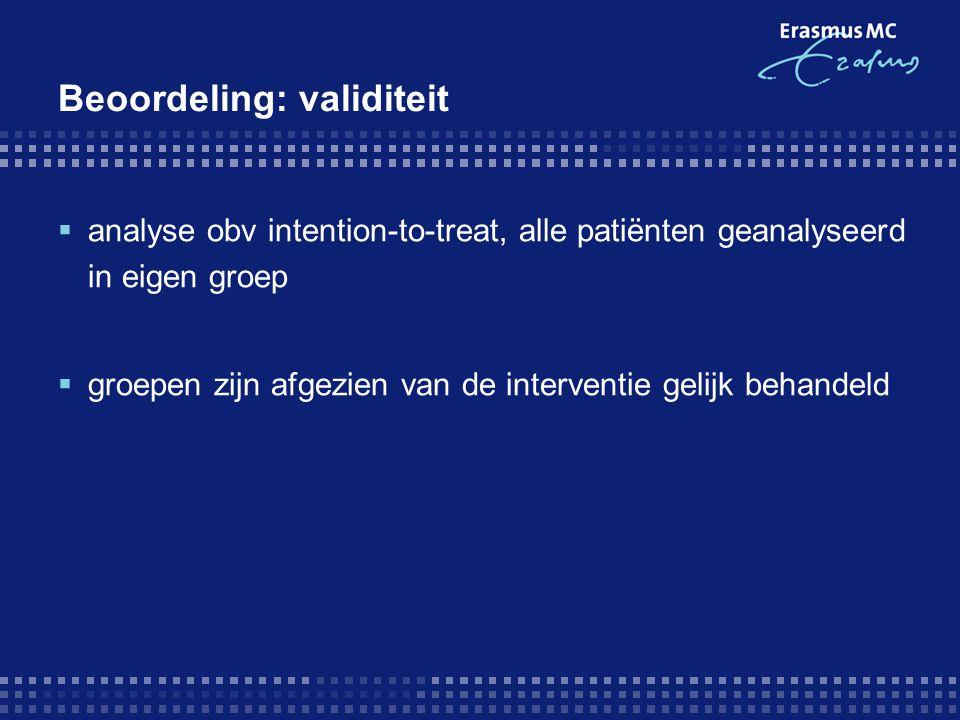 Beoordeling: validiteit  analyse obv intention-to-treat, alle patiënten geanalyseerd in eigen groep  groepen zijn afgezien van de interventie gelijk