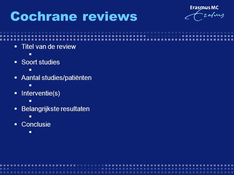  Titel van de review   Soort studies   Aantal studies/patiënten   Interventie(s)   Belangrijkste resultaten   Conclusie 