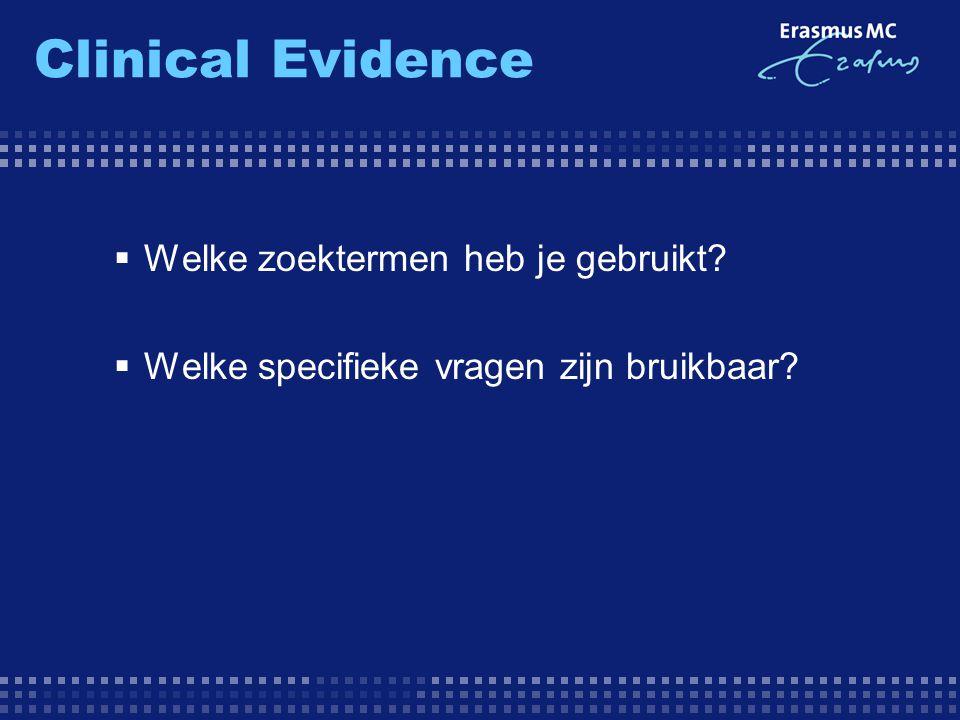  Welke zoektermen heb je gebruikt?  Welke specifieke vragen zijn bruikbaar? Clinical Evidence