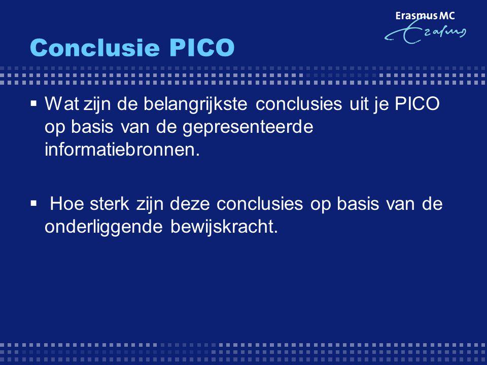 Conclusie PICO  Wat zijn de belangrijkste conclusies uit je PICO op basis van de gepresenteerde informatiebronnen.  Hoe sterk zijn deze conclusies o