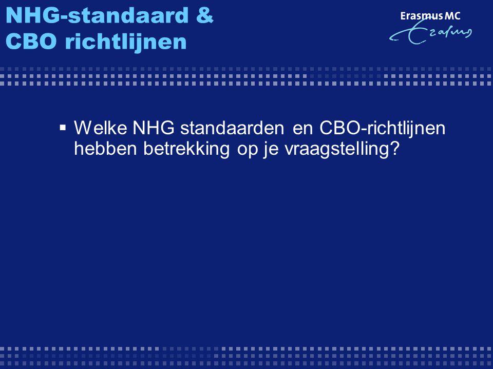 NHG-standaard & CBO richtlijnen  Welke NHG standaarden en CBO-richtlijnen hebben betrekking op je vraagstelling?