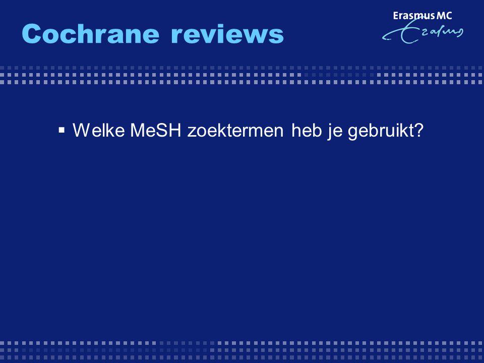  Welke MeSH zoektermen heb je gebruikt? Cochrane reviews