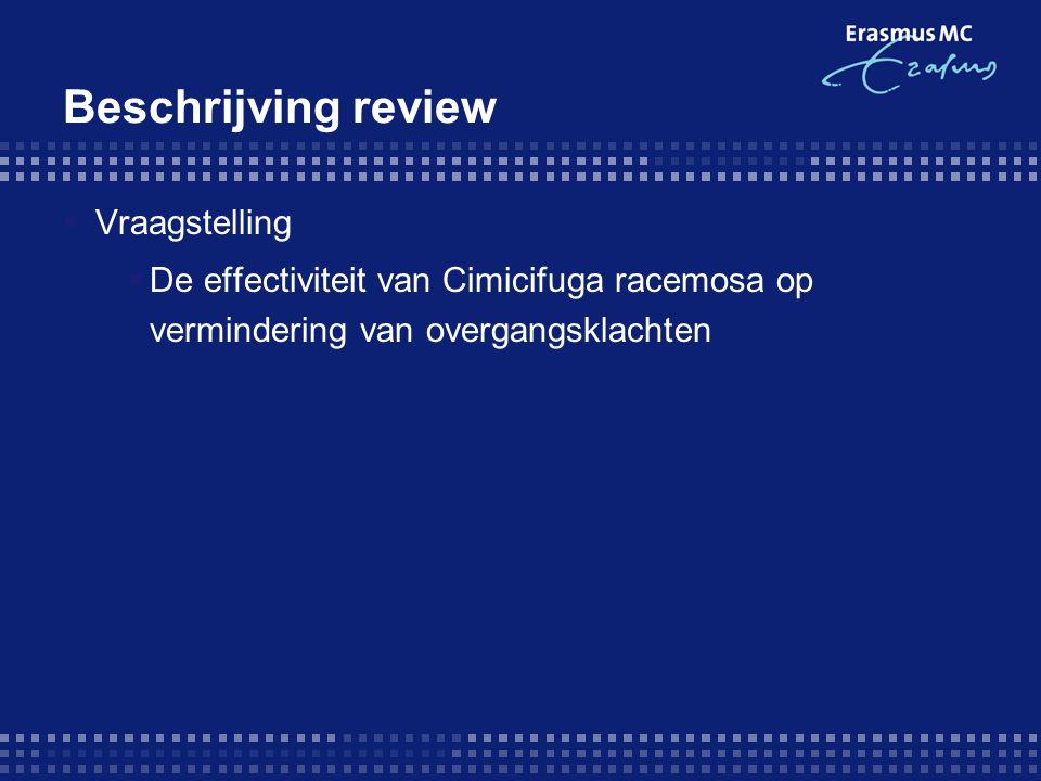Beschrijving review  Vraagstelling  De effectiviteit van Cimicifuga racemosa op vermindering van overgangsklachten
