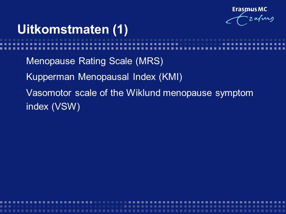 Uitkomstmaten (1)  Menopause Rating Scale (MRS)  Kupperman Menopausal Index (KMI)  Vasomotor scale of the Wiklund menopause symptom index (VSW)