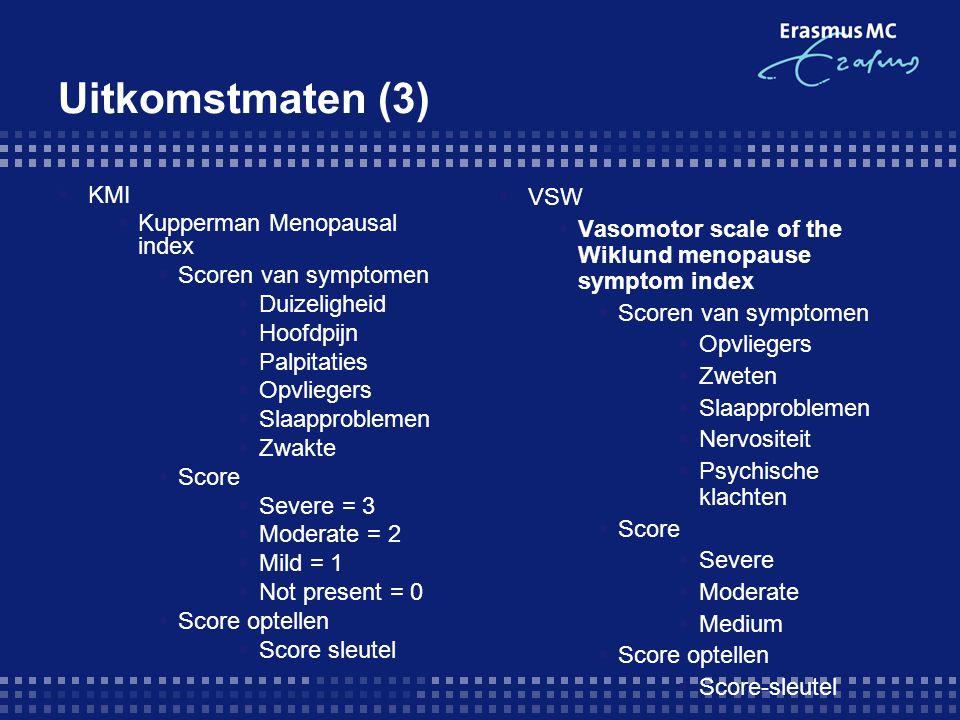 Uitkomstmaten (3)  KMI  Kupperman Menopausal index  Scoren van symptomen  Duizeligheid  Hoofdpijn  Palpitaties  Opvliegers  Slaapproblemen  Z