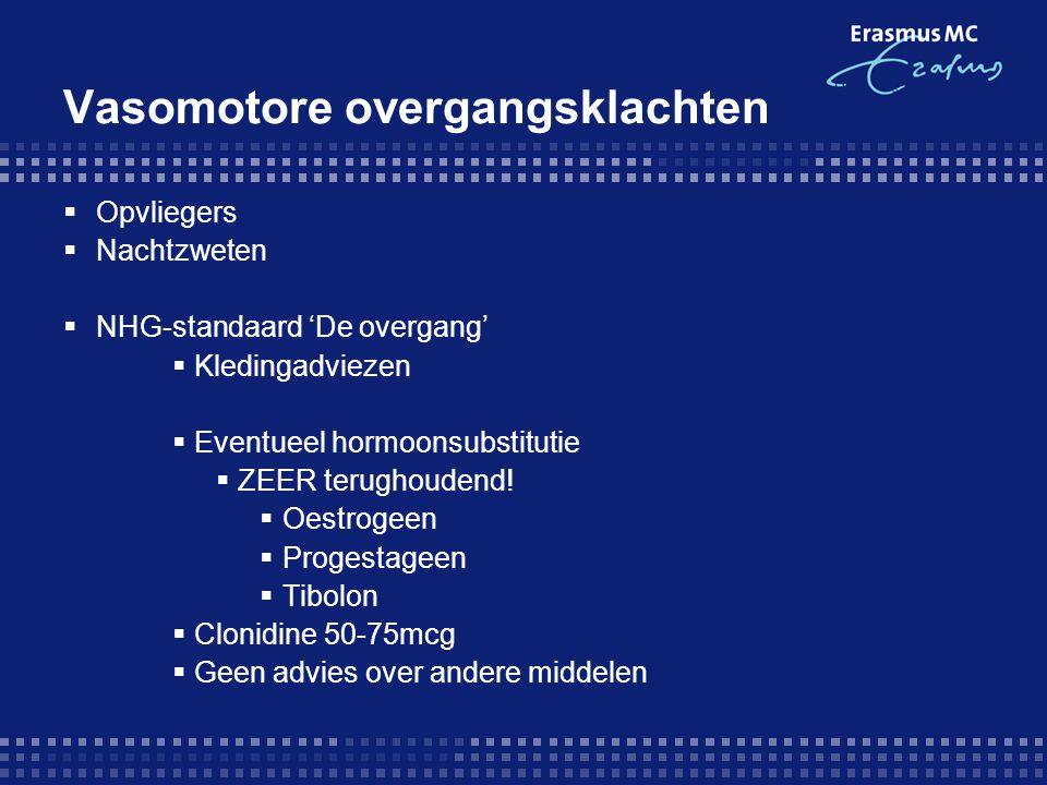 Vasomotore overgangsklachten  Opvliegers  Nachtzweten  NHG-standaard 'De overgang'  Kledingadviezen  Eventueel hormoonsubstitutie  ZEER terughoudend.