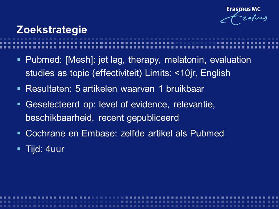 Zoekstrategie  Pubmed: [Mesh]: jet lag, therapy, melatonin, evaluation studies as topic (effectiviteit) Limits: <10jr, English  Resultaten: 5 artike