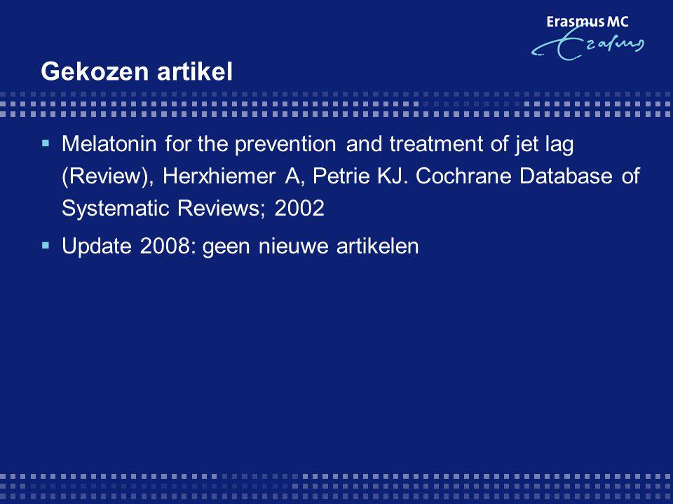 Gekozen artikel  Melatonin for the prevention and treatment of jet lag (Review), Herxhiemer A, Petrie KJ. Cochrane Database of Systematic Reviews; 20