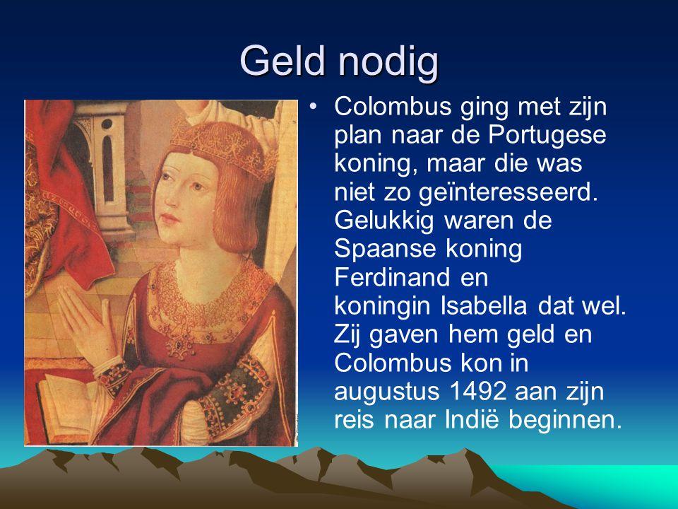 Geld nodig Colombus ging met zijn plan naar de Portugese koning, maar die was niet zo geïnteresseerd.
