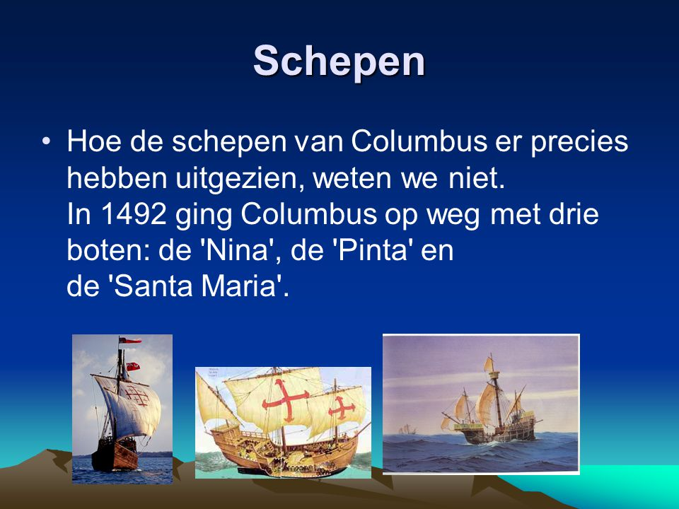 Schepen Hoe de schepen van Columbus er precies hebben uitgezien, weten we niet.