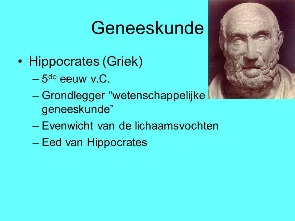 """Geneeskunde Hippocrates (Griek) –5 de eeuw v.C. –Grondlegger """"wetenschappelijke geneeskunde"""" –Evenwicht van de lichaamsvochten –Eed van Hippocrates"""