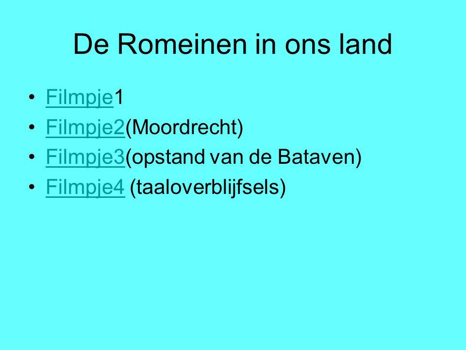 De Romeinen in ons land Filmpje1Filmpje Filmpje2(Moordrecht)Filmpje2 Filmpje3(opstand van de Bataven)Filmpje3 Filmpje4 (taaloverblijfsels)Filmpje4