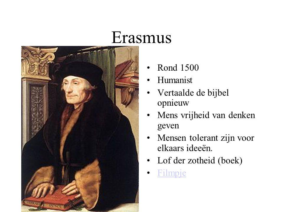 Erasmus Rond 1500 Humanist Vertaalde de bijbel opnieuw Mens vrijheid van denken geven Mensen tolerant zijn voor elkaars ideeën. Lof der zotheid (boek)