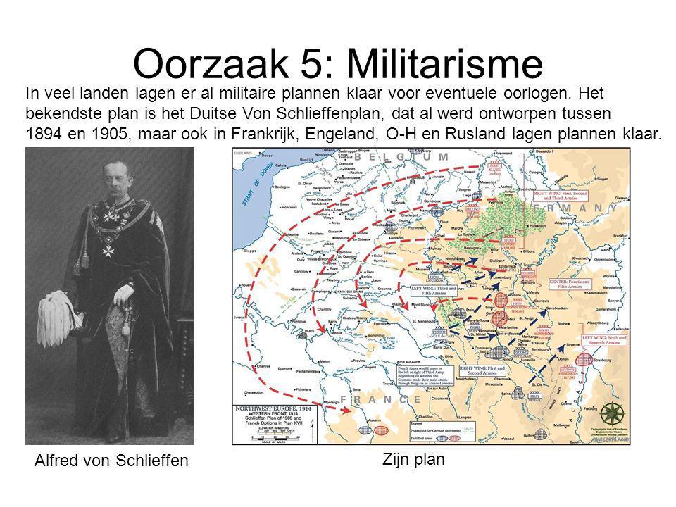 Oorzaak 5: Militarisme In veel landen lagen er al militaire plannen klaar voor eventuele oorlogen. Het bekendste plan is het Duitse Von Schlieffenplan