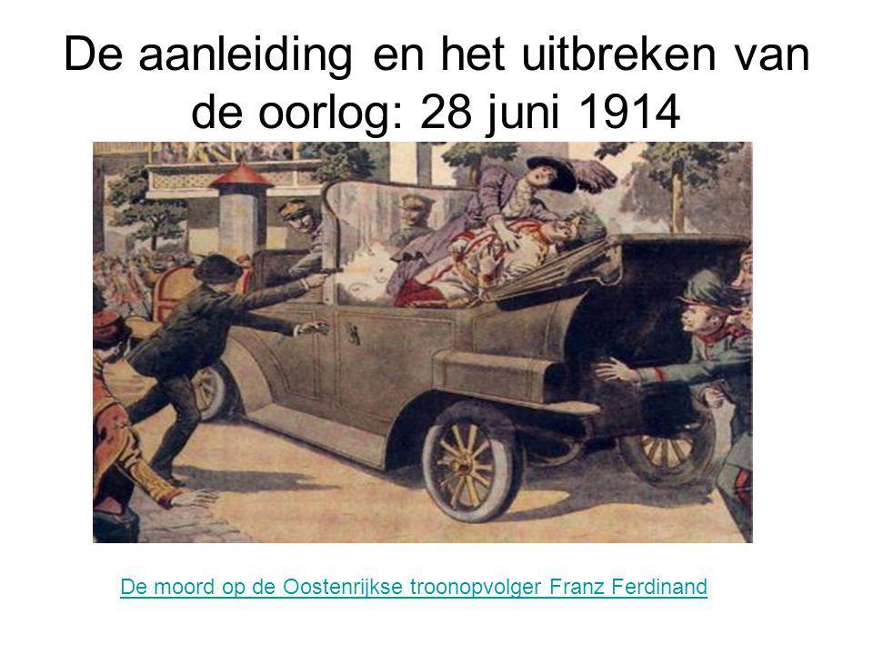 De aanleiding en het uitbreken van de oorlog: 28 juni 1914 De moord op de Oostenrijkse troonopvolger Franz Ferdinand