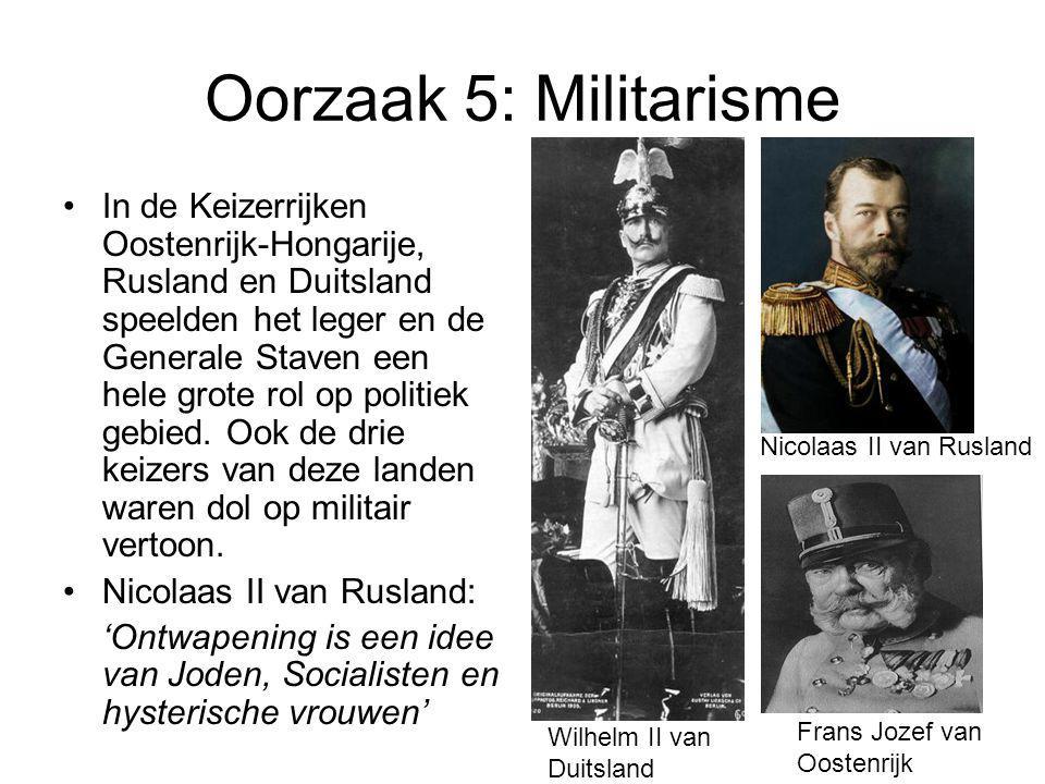 Oorzaak 5: Militarisme In de Keizerrijken Oostenrijk-Hongarije, Rusland en Duitsland speelden het leger en de Generale Staven een hele grote rol op po
