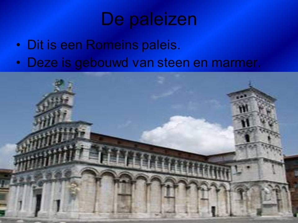 De paleizen Dit is een Romeins paleis. Deze is gebouwd van steen en marmer.