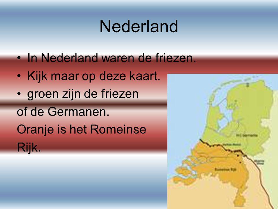 Nederland In Nederland waren de friezen. Kijk maar op deze kaart. groen zijn de friezen of de Germanen. Oranje is het Romeinse Rijk.