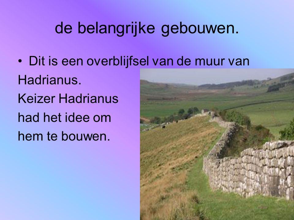 de belangrijke gebouwen. Dit is een overblijfsel van de muur van Hadrianus. Keizer Hadrianus had het idee om hem te bouwen.