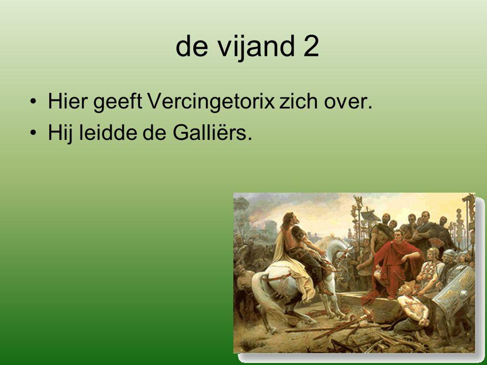 de vijand 2 Hier geeft Vercingetorix zich over. Hij leidde de Galliërs.
