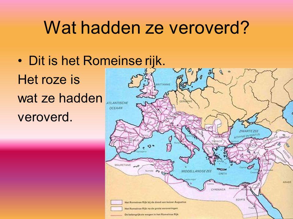 Wat hadden ze veroverd? Dit is het Romeinse rijk. Het roze is wat ze hadden veroverd.