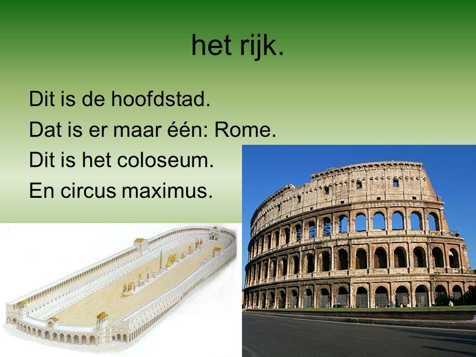 het rijk. Dit is de hoofdstad. Dat is er maar één: Rome. Dit is het coloseum. En circus maximus.