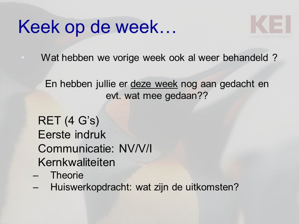 Keek op de week… Wat hebben we vorige week ook al weer behandeld ? En hebben jullie er deze week nog aan gedacht en evt. wat mee gedaan?? RET (4 G's)