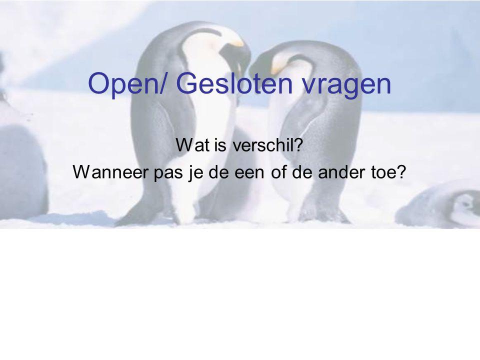 Open/ Gesloten vragen Wat is verschil Wanneer pas je de een of de ander toe