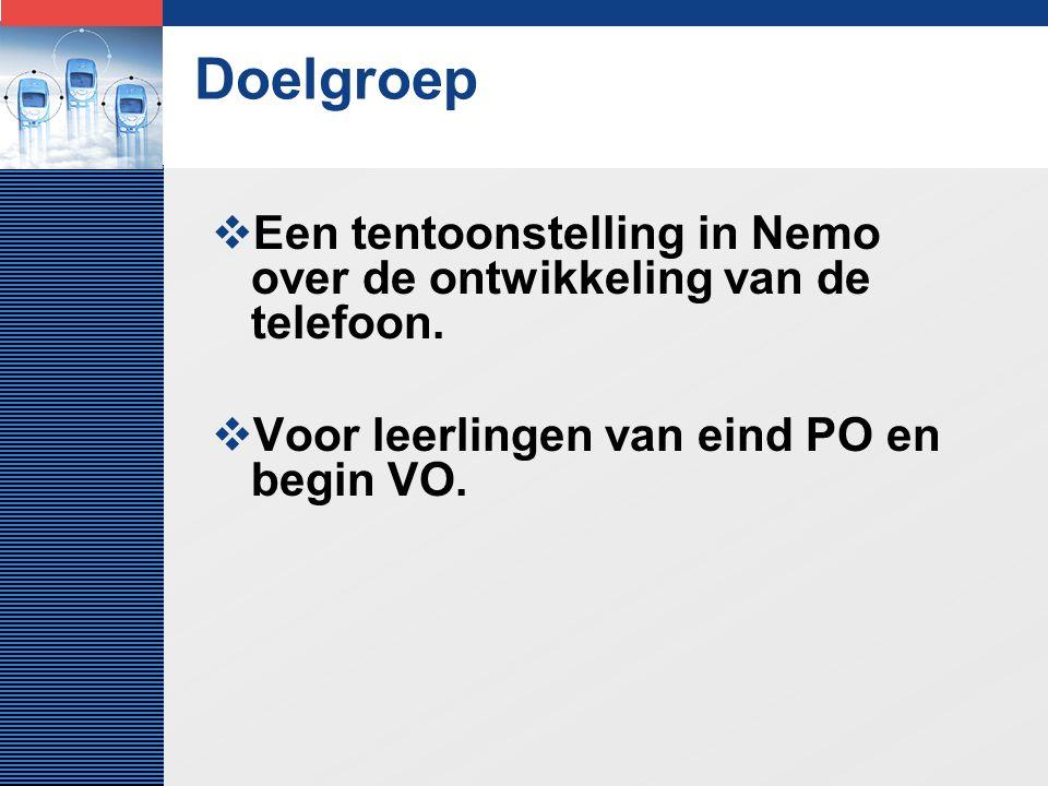 LOGO Doelgroep  Een tentoonstelling in Nemo over de ontwikkeling van de telefoon.