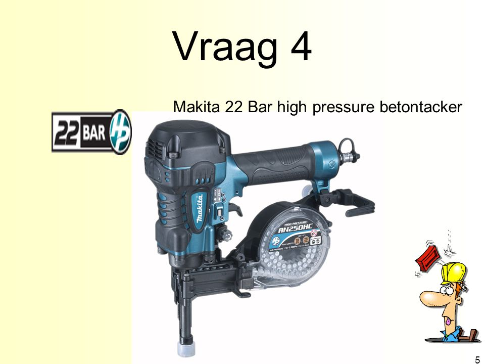 Vraag 4 5 Makita 22 Bar high pressure betontacker