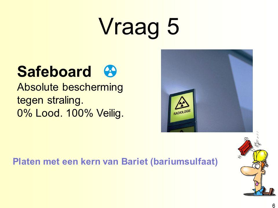 Vraag 5 6 Safeboard Absolute bescherming tegen straling.