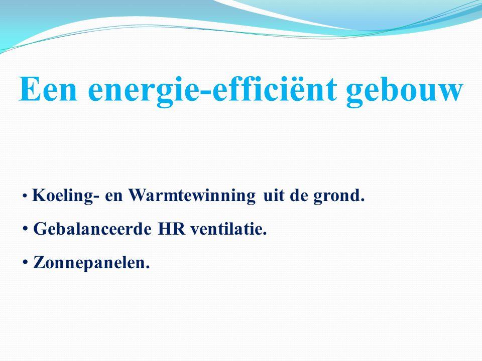 Een energie-efficiënt gebouw Koeling- en Warmtewinning uit de grond. Gebalanceerde HR ventilatie. Zonnepanelen.