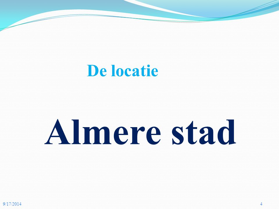 9/17/20144 De locatie Almere stad