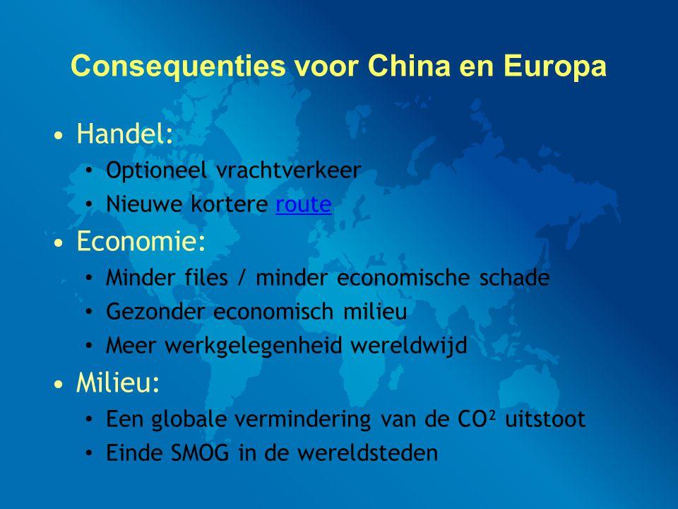 Consequenties voor China en Europa Handel: Optioneel vrachtverkeer Nieuwe kortere routeroute Economie: Minder files / minder economische schade Gezonder economisch milieu Meer werkgelegenheid wereldwijd Milieu: Een globale vermindering van de CO² uitstoot Einde SMOG in de wereldsteden