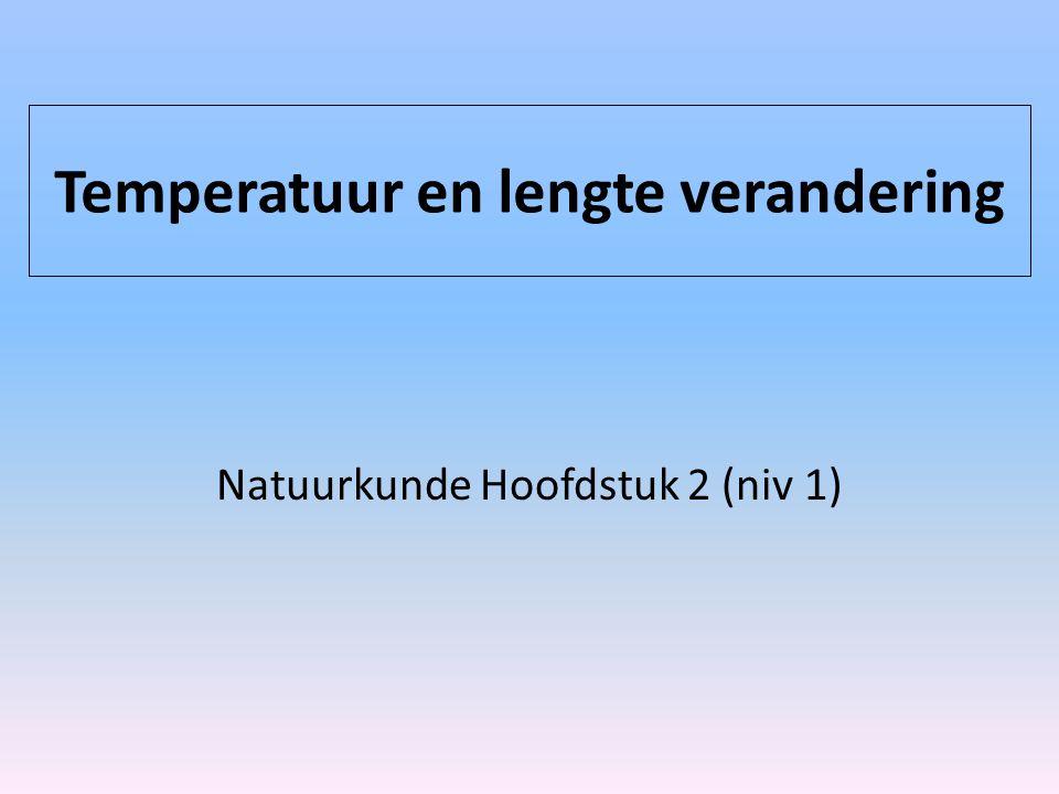 Temperatuur en lengte verandering Natuurkunde Hoofdstuk 2 (niv 1)