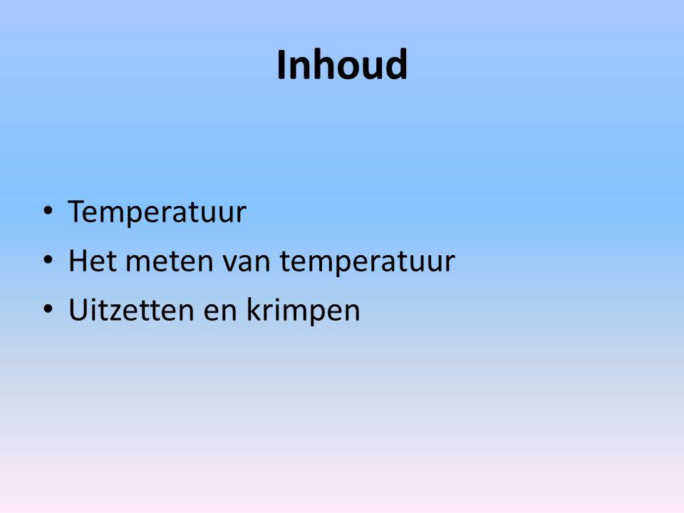 Inhoud Temperatuur Het meten van temperatuur Uitzetten en krimpen