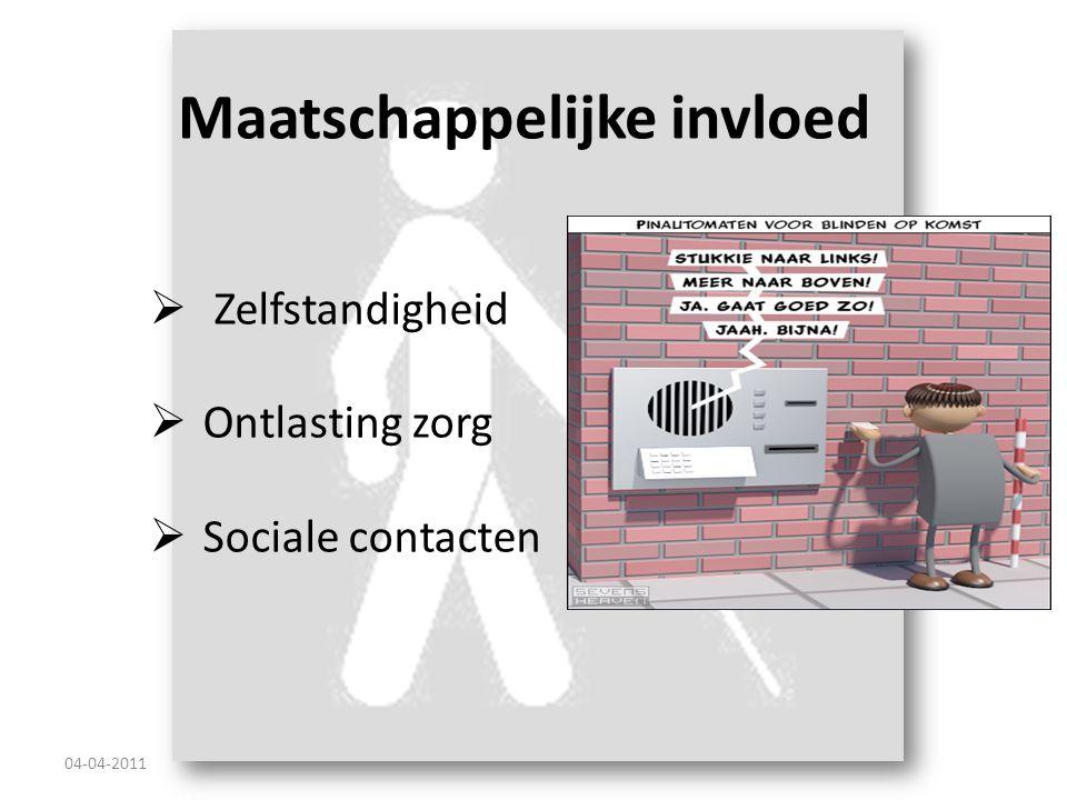 Maatschappelijke invloed 04-04-2011  Zelfstandigheid  Ontlasting zorg  Sociale contacten