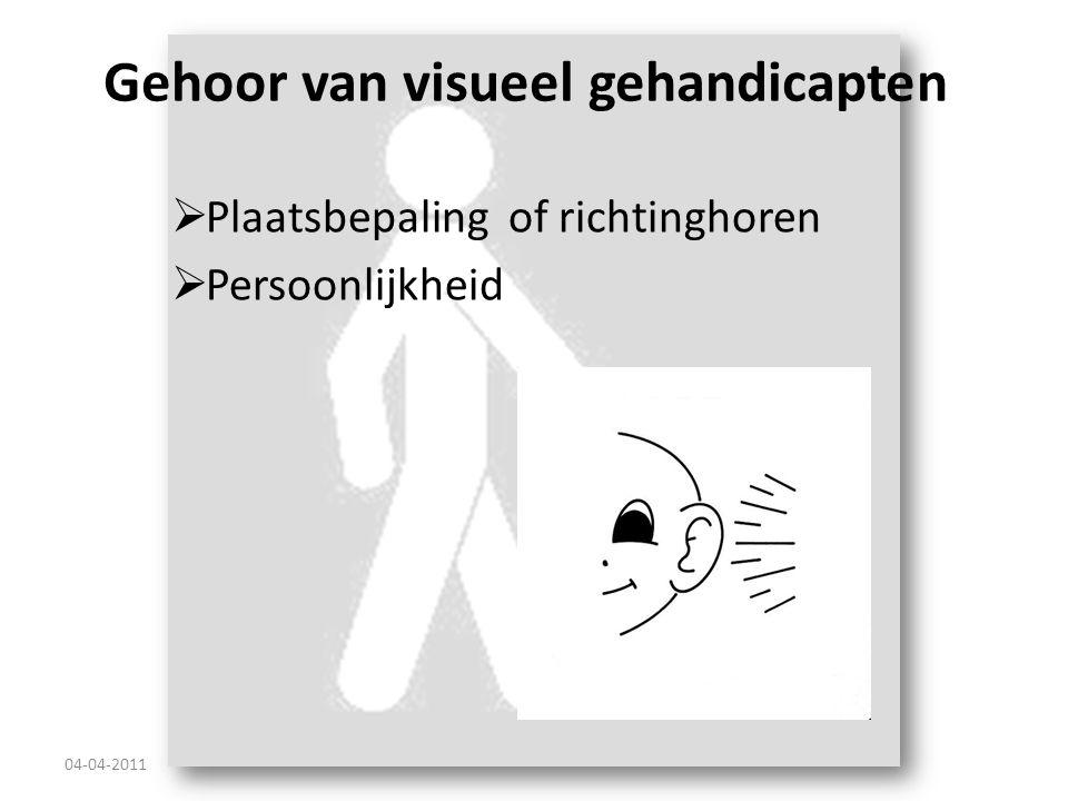 Gehoor van visueel gehandicapten  Plaatsbepaling of richtinghoren  Persoonlijkheid 04-04-2011
