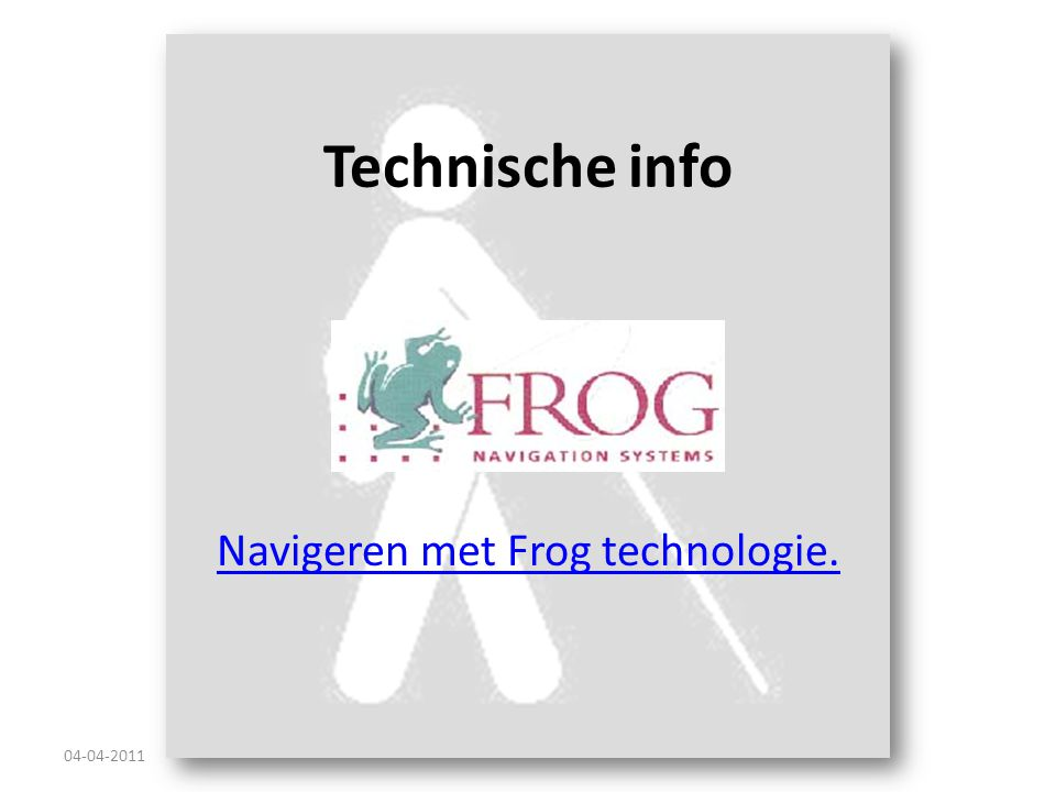 Technische info Navigeren met Frog technologie. 04-04-2011