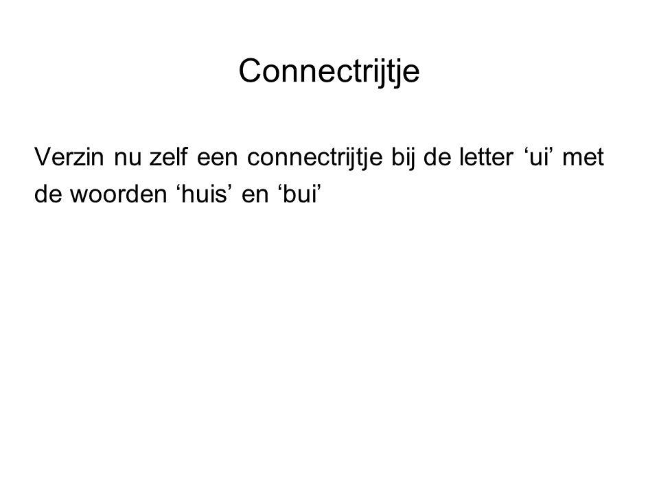 Connectrijtje Verzin nu zelf een connectrijtje bij de letter 'ui' met de woorden 'huis' en 'bui'