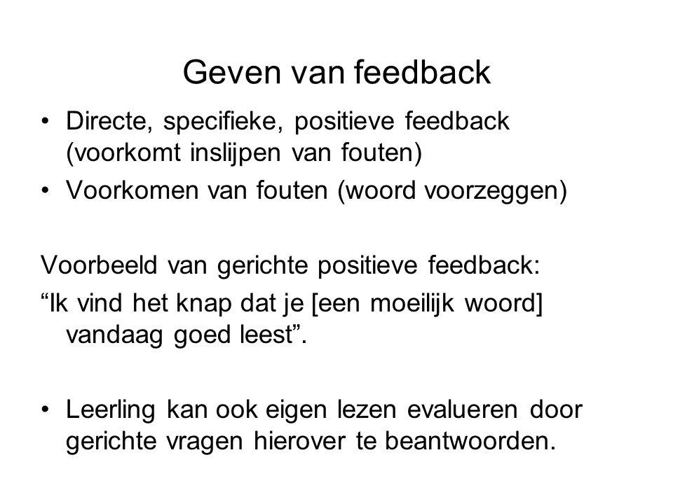 Geven van feedback Directe, specifieke, positieve feedback (voorkomt inslijpen van fouten) Voorkomen van fouten (woord voorzeggen) Voorbeeld van geric