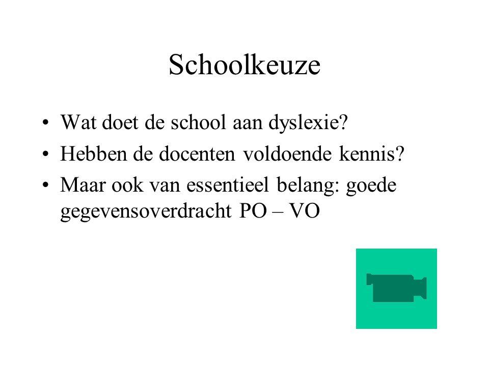 Schoolkeuze Wat doet de school aan dyslexie? Hebben de docenten voldoende kennis? Maar ook van essentieel belang: goede gegevensoverdracht PO – VO