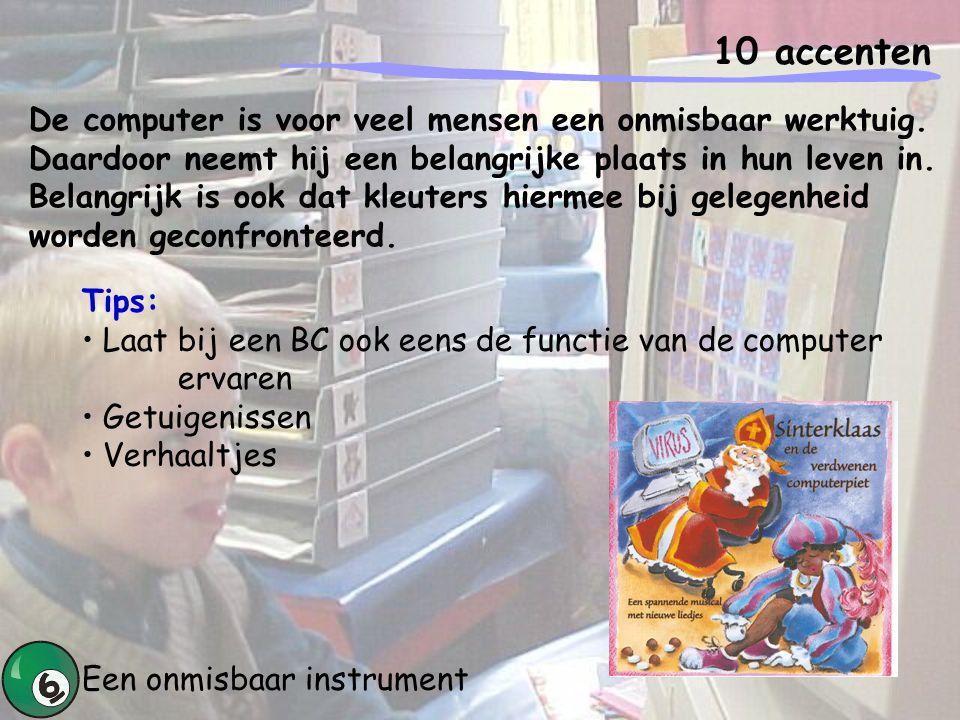 10 accenten Een onmisbaar instrument Tips: Laat bij een BC ook eens de functie van de computer ervaren Getuigenissen Verhaaltjes De computer is voor v